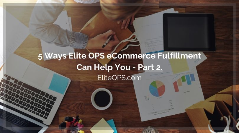 5 Ways Elite OPS eCommerce Fulfillment Can Help You - Part 2.