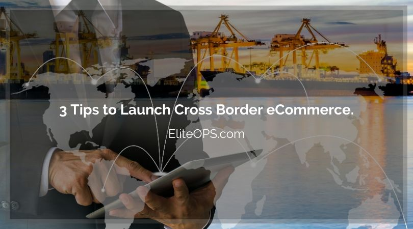 3 Tips to Launch Cross Border eCommerce.