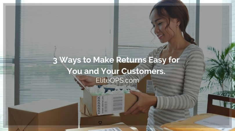 3 Ways to Make Returns Easy for You and Your Customers.