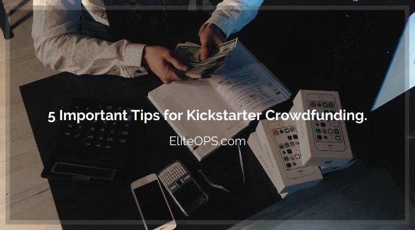 5 Important Tips for Kickstarter Crowdfunding.