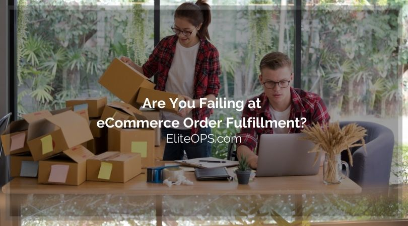 Are You Failing at eCommerce Order Fulfillment?