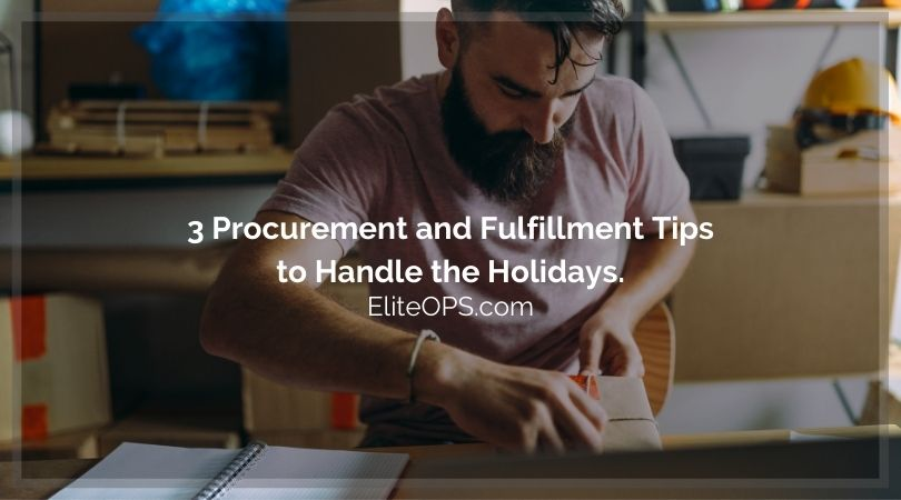 3 Procurement and Fulfillment Tips to Handle the Holidays.