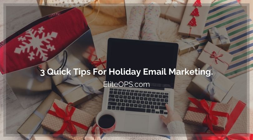 3 Quick Tips For Holiday Email Marketing.