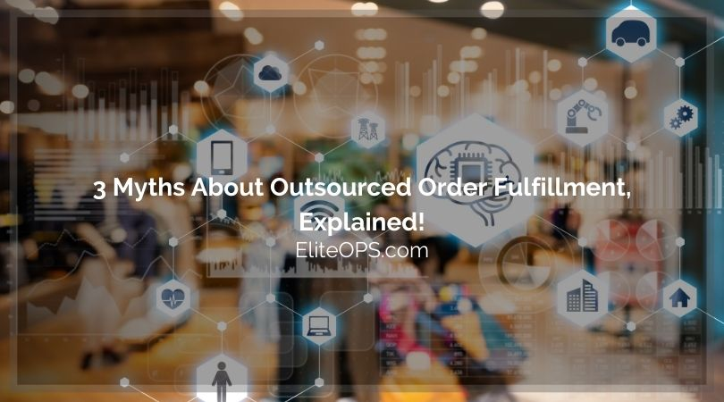 3 Myths About Outsourced Order Fulfillment, Explained