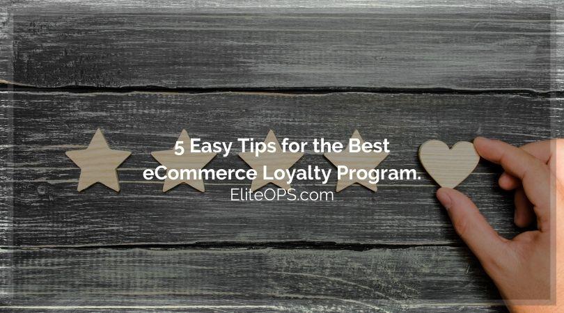 5 Easy Tips for the Best eCommerce Loyalty Program.