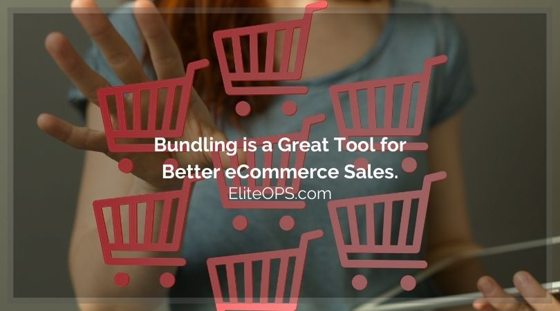 Bundling is a Great Tool for Better eCommerce Sales.