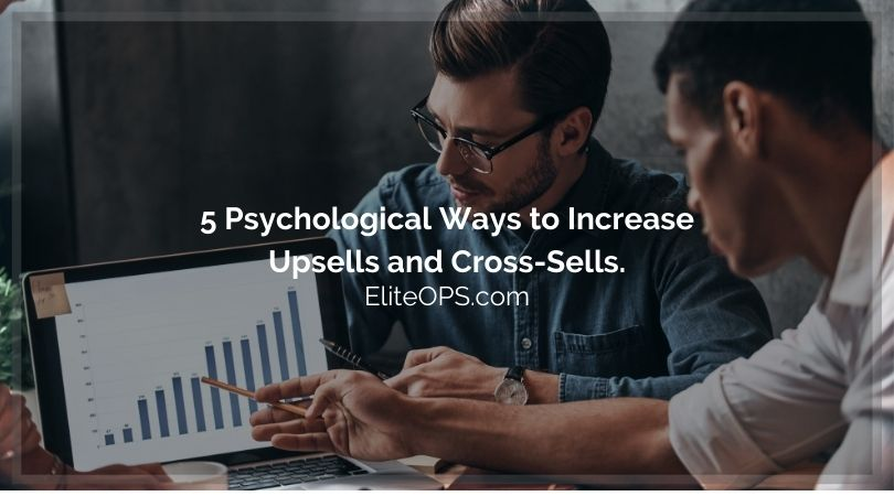 5 Psychological Ways to Increase Upsells and Cross-Sells.