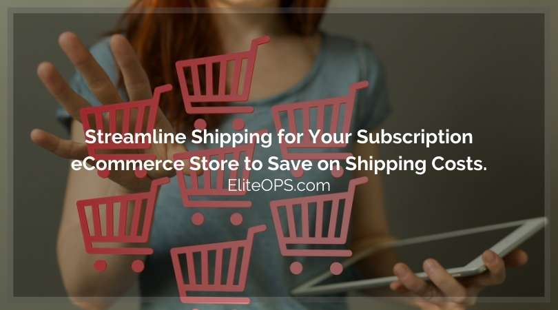 Streamline Shipping for Your Subscription eCommerce Store to Save on Shipping Costs.