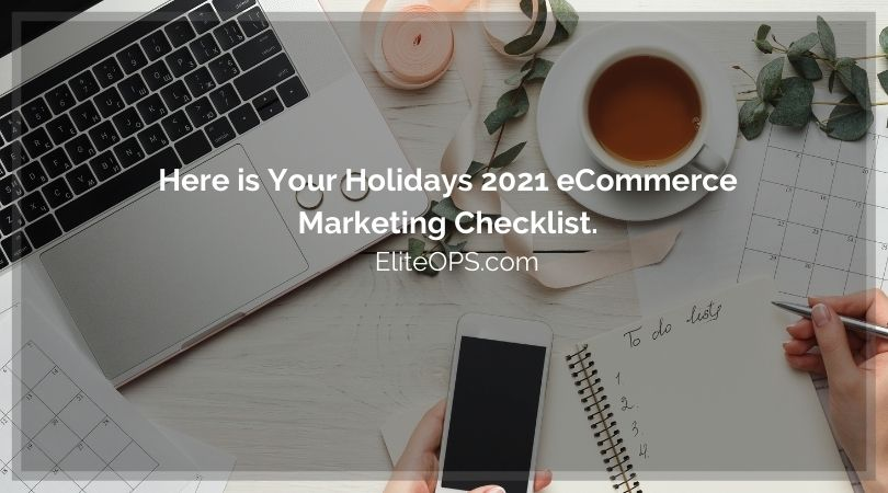 Here is Your Holidays 2021 eCommerce Marketing Checklist.