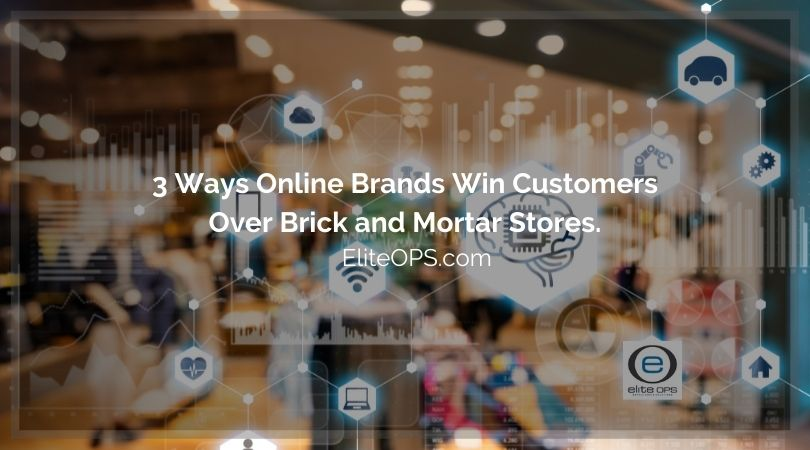 3 Ways Online Brands Win Customers Over Brick and Mortar Stores.